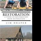Jim Draper Releases 'Restoration: A Story of Restoration from Desperation'