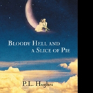 P. L. Hughes Shares BLOODY HELL AND A SLICE OF PIE