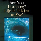 Phoebe Hutchison Pens ARE YOU LISTENING? LIFE IS TALKING TO YOU!