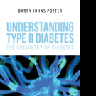 Barry Johns Potter Releases 'Understanding Type II Diabetes: The Chemistry of Diabetes'
