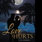 Author J. D. Hendel Releases LOVE HURTS