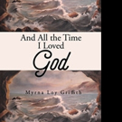 Myrna Loy Griffith Shares AND ALL THE TIME I LOVED GOD