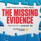 Smithsonian Channel to Premiere New Series THE MISSING EVIDENCE, 8/30