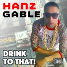 Hip Hop Artist Hanz Gable Releases Debut EP 'Drink to That' Today