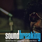 PBS' SOUNDBREAKING: STORIES FROM THE CUTTING EDGE OF RECORDED MUSIC to Premiere at SXSW