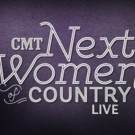 CMT Announces Return of Digital Music Series NEXT WOMEN OF COUTRY LIVE