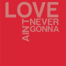 LOVE AIN'T NEVER GONNA Sets Theme, Guests for February Show at Annoyance