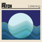 Sam Patch Releases New Single 'Listening' in Advance of Debut Album