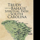 Annette Reynolds Pens TRUDY AND THE BAHA'IS' SPIRITUAL PATH IN SOUTH CAROLINA