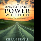 THE UNSTOPPABLE POWER WITHIN by Kieran Revell is Released