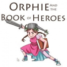 Front Porch Theatre to Present ORPHIE AND THE BOOK OF HEROES This Weekend