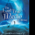 Laura Embrey Pens THE LAST TRUE MERLIN OF BRITAIN