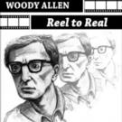 WOODY ALLEN: REEL TO REAL Covers Iconic Filmmaker's Art, Characters, Music, Narrative and More