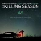 A&E to Premiere Original New Docu-Series THE KILLING SEASON, Today