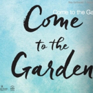 COME TO THE GARDEN - ON STAGE! to Hit Select U.S. Theaters This May