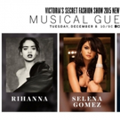 Rihanna, Selena Gomez to Perform on 2015 VICTORIA'S SECRET FASHION SHOW