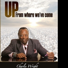 Charles Wright Pens First In Series of Autobiographies UP FROM WHERE WE'VE COME