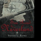 Steven L. Rowe Releases 'Sea Road to Neverland'