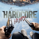 Sony Music Masterworks Releases Soundtrack to Groundbreaking Action Film HARDCORE HENRY