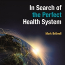 Mark Britnell is IN SEARCH OF THE PERFECT HEALTH SYSTEM