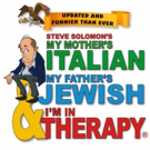 MY MOTHER'S ITALIAN, MY FATHER'S JEWISH & I'M IN THERAPY! Comes to Colony Theatre