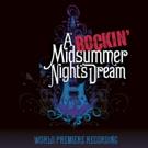 BWW Review: A ROCKIN' MIDSUMMER NIGHT'S DREAM World Premiere Recording