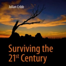 Julian Cribb Shares SURVIVING THE 21ST CENTURY - HUMANITY'S TEN GREAT CHALLENGES AND HOW WE CAN OVERCOME THEM