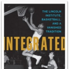 'Integrated: The Lincoln Institute, Basketball, and a Vanished Tradition' is Released