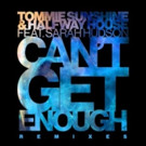 Ultra Records Releases Remix Package of Tommie Sunshine & Halfway House Hit CAN'T GET ENOUGH