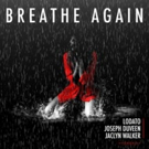 LODATO, Joseph Duveen & Jaclyn Walker's 'Breathe Again' Out Now