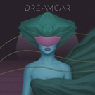 Dreamcar Shares New Song 'Born To Lie', Self-Titled Debut Album Now Available for Pre-Order