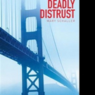 Mary Schaller Releases First Book, DEADLY DISTRUST