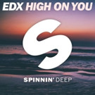 EDX 'High On You' Out Now on Spinnin' Deep
