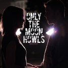 Theatre Unleashed to Present ONLY THE MOON HOWLS