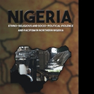 Musa Adziba Mambula Pens 'Nigeria: Ethno-Religious And Socio-Political Violence And Pacifism In Northern Nigeria'