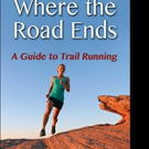 Meghan Hicks and Bryon Powell Share WHERE THE ROAD ENDS: A GUIDE TO TRAIL RUNNING