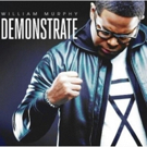 Gospel Artist William Murphy's New Album DEMONSTRATE Available to Pre-Order Now