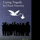 Chuck Patterson Launches CARING TRAGEDY