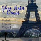 Glenn Makos Quartet's 'The Michel Legrand Project' Silvana NYC Performance Out on CD