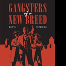Kevin Nowicki Pens GANGSTERS OF A NEW BREED