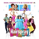 HAIRSPRAY LIVE! Soundtrack Set for Release Before NBC's Broadcast; Full Tracklist!