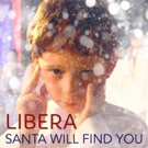 LIBERA New Christmas Single 'Santa Will Find You' Garners Over 16 Million YouTube Views