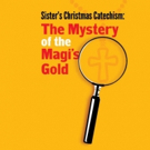 SISTER'S CHRISTMAS CATECHISM: THE MYSTERY OF THE MAGI'S GOLD Comes to Stages Rep Tonight