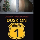 Cynthia Fraser Graves Releases DUSK ON ROUTE 1