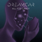 Dreamcar Shares First Single 'Kill For Candy' from Debut Self-Titled Album