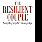 Dr. Lynn Levy and Dr. Philip Levy Release 'The Resilient Couple: Navigating Together Through Life'