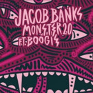 Singer-Songwriter And Producer Jacob Banks Releases New Track 'Monster 2.0' Featuring Boogie