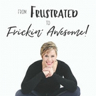 'From Frustrated to Frickin' Awesome' is Released