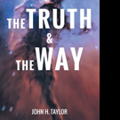 John H. Taylor Releases THE TRUTH & THE WAY