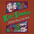 Swandive Theatre to Stage KID-SIMPLE: A RADIO PLAY IN THE FLESH This Spring